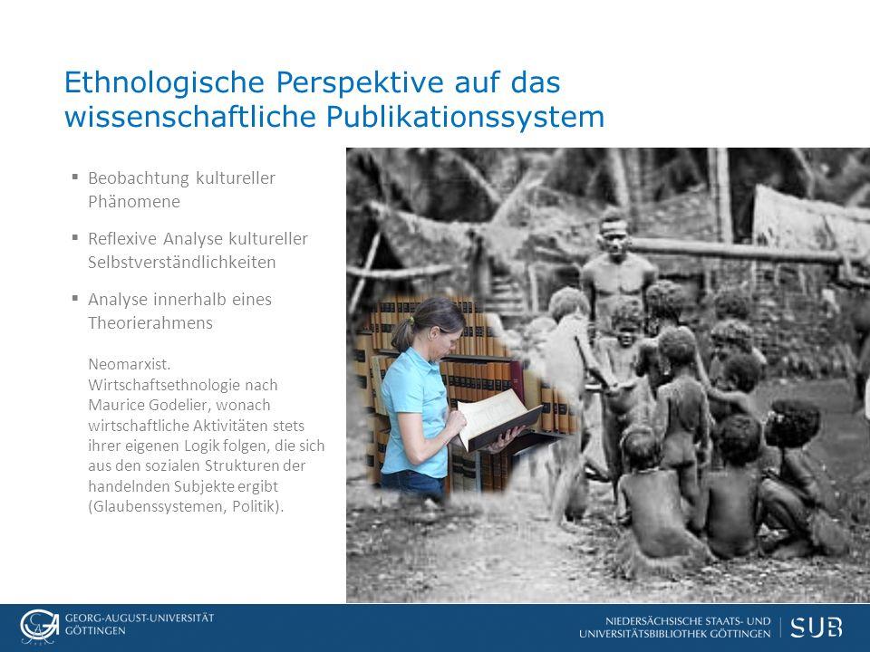 Ethnologische Perspektive auf das wissenschaftliche Publikationssystem  Beobachtung kultureller Phänomene  Reflexive Analyse kultureller Selbstverständlichkeiten  Analyse innerhalb eines Theorierahmens Neomarxist.