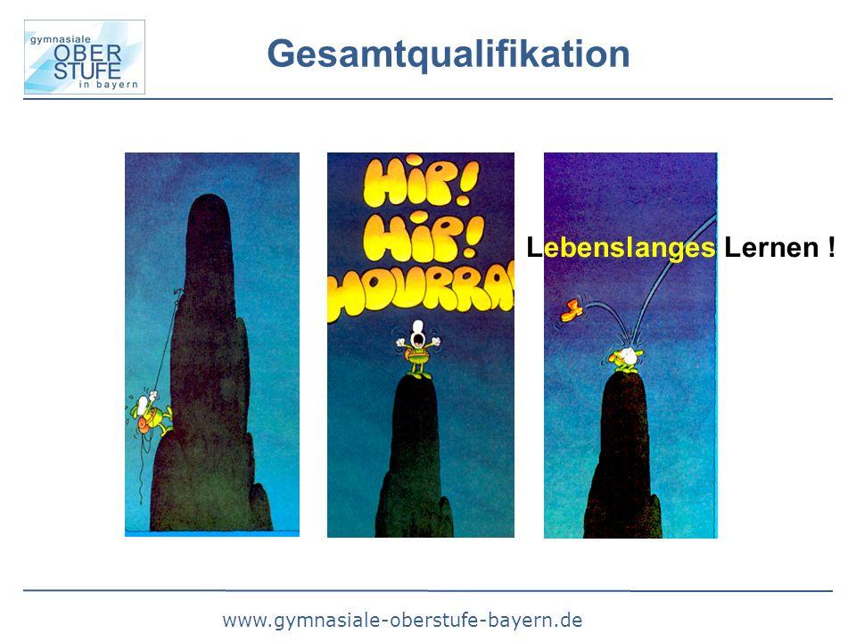 www.gymnasiale-oberstufe-bayern.de Gesamtqualifikation Lebenslanges Lernen !