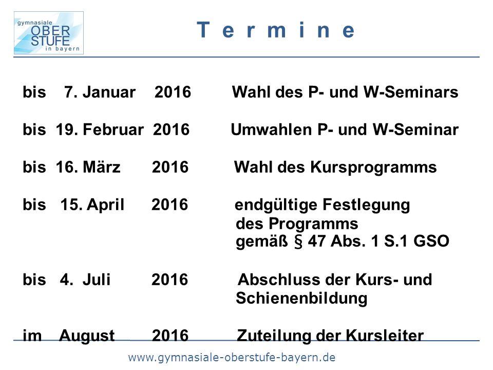 www.gymnasiale-oberstufe-bayern.de T e r m i n e bis 7. Januar 2016 Wahl des P- und W-Seminars bis 19. Februar 2016 Umwahlen P- und W-Seminar bis 16.