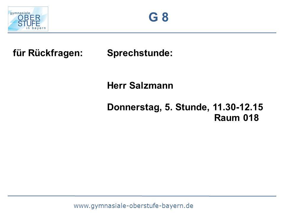 www.gymnasiale-oberstufe-bayern.de G 8 für Rückfragen: Sprechstunde: Herr Salzmann Donnerstag, 5. Stunde, 11.30-12.15 Raum 018