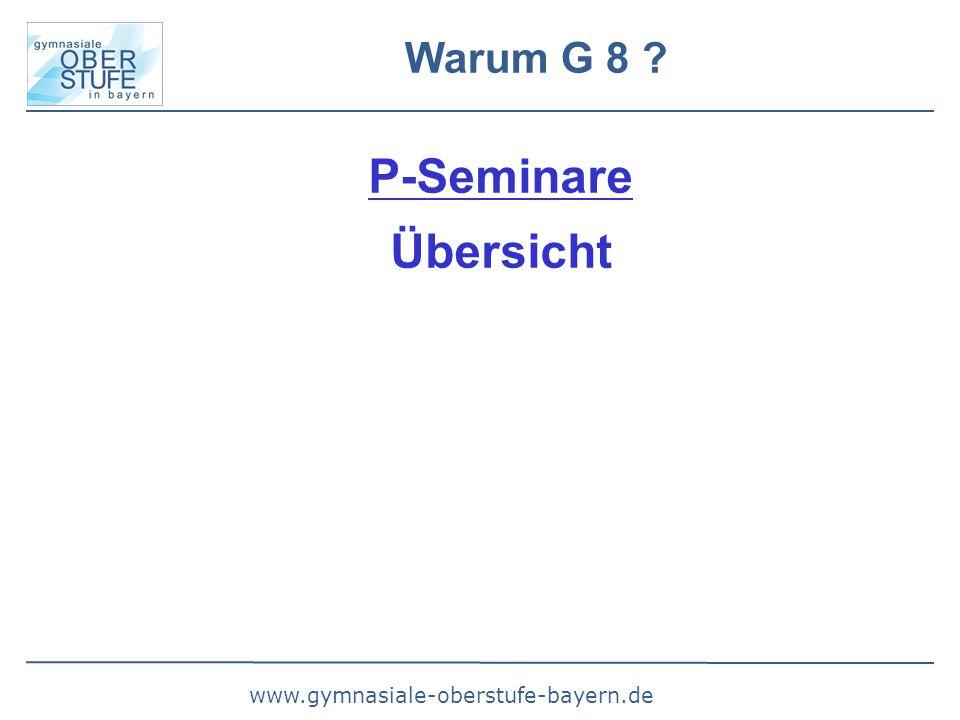 www.gymnasiale-oberstufe-bayern.de Warum G 8 ? P-Seminare Übersicht