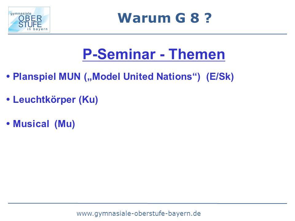 "www.gymnasiale-oberstufe-bayern.de Warum G 8 ? P-Seminar - Themen  Planspiel MUN (""Model United Nations"") (E/Sk)  Leuchtkörper (Ku)  Musical (Mu)"