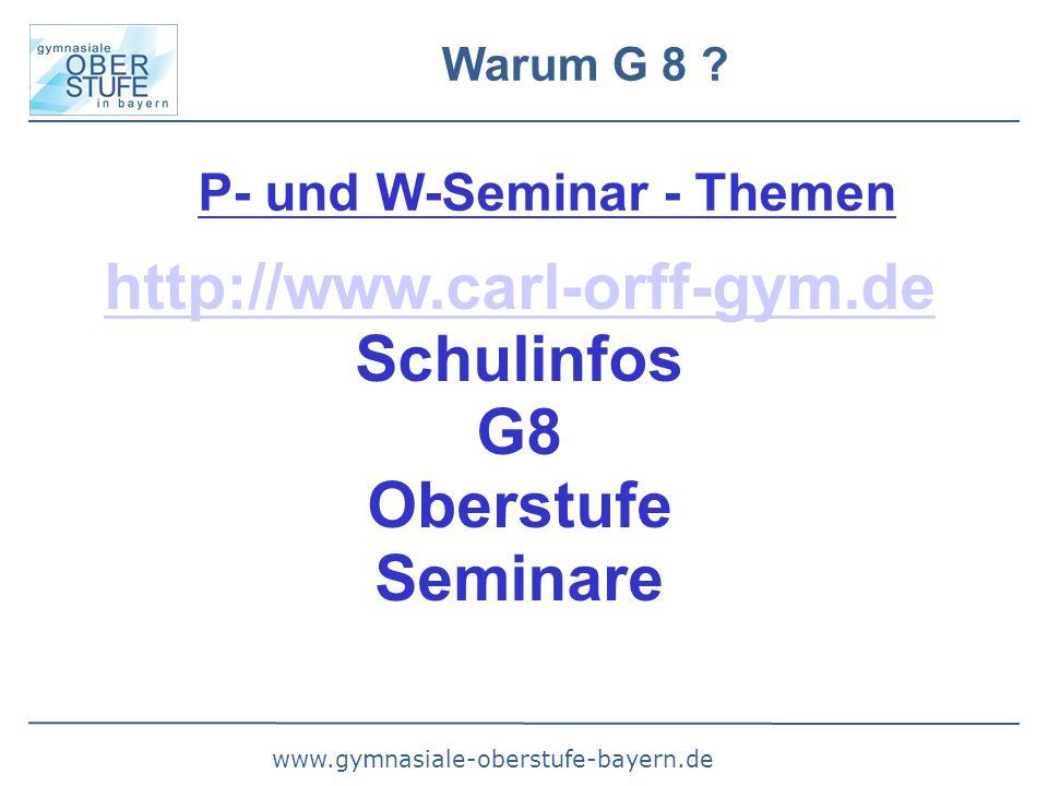 www.gymnasiale-oberstufe-bayern.de Warum G 8 ? P- und W-Seminar - Themen http://www.carl-orff-gym.de Schulinfos G8 Oberstufe Seminare 