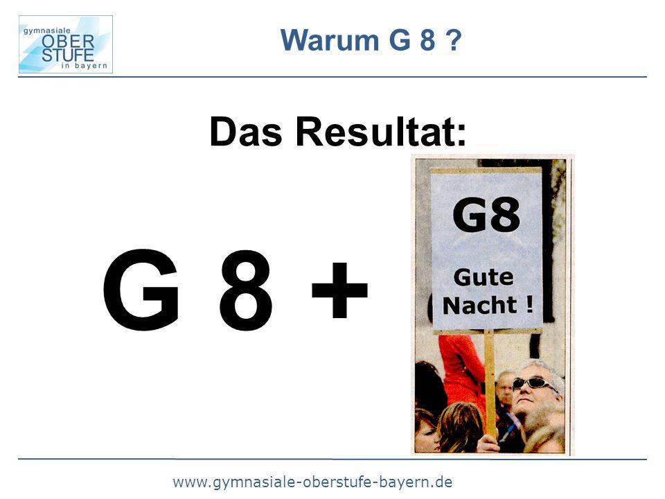 www.gymnasiale-oberstufe-bayern.de Warum G 8 Das Resultat: G 8 +