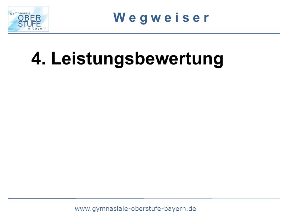 www.gymnasiale-oberstufe-bayern.de W e g w e i s e r 4. Leistungsbewertung