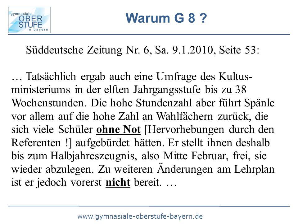 www.gymnasiale-oberstufe-bayern.de Warum G 8 ? Süddeutsche Zeitung Nr. 6, Sa. 9.1.2010, Seite 53: … Tatsächlich ergab auch eine Umfrage des Kultus- mi