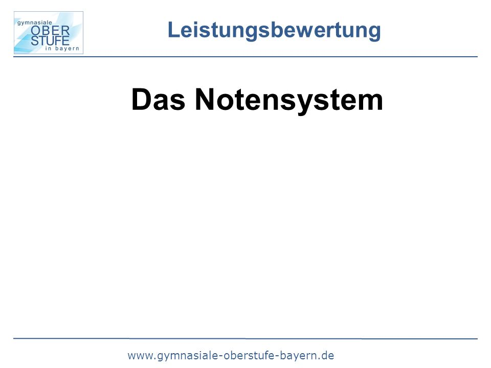 www.gymnasiale-oberstufe-bayern.de Leistungsbewertung Das Notensystem