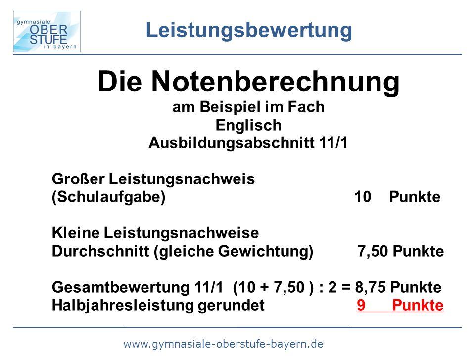 www.gymnasiale-oberstufe-bayern.de Leistungsbewertung Die Notenberechnung am Beispiel im Fach Englisch Ausbildungsabschnitt 11/1 Großer Leistungsnachw