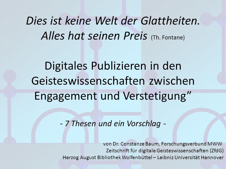 Dies ist keine Welt der Glattheiten. Alles hat seinen Preis (Th. Fontane) Digitales Publizieren in den Geisteswissenschaften zwischen Engagement und V
