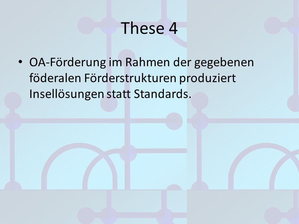 These 4 OA-Förderung im Rahmen der gegebenen föderalen Förderstrukturen produziert Insellösungen statt Standards.