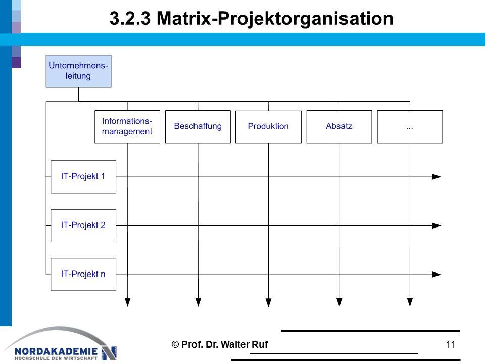 3.2.3 Matrix-Projektorganisation 11© Prof. Dr. Walter Ruf