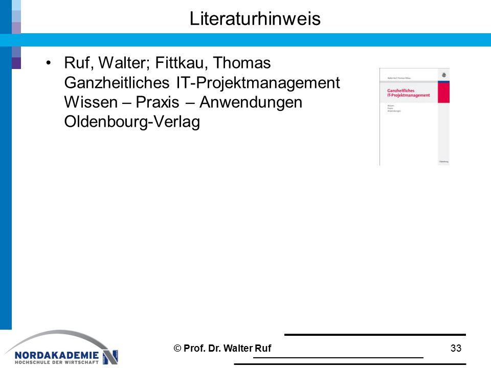 Literaturhinweis Ruf, Walter; Fittkau, Thomas Ganzheitliches IT-Projektmanagement Wissen – Praxis – Anwendungen Oldenbourg-Verlag © Prof. Dr. Walter R
