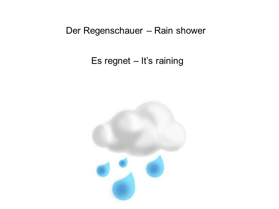 Der Regenschauer – Rain shower Es regnet – It's raining