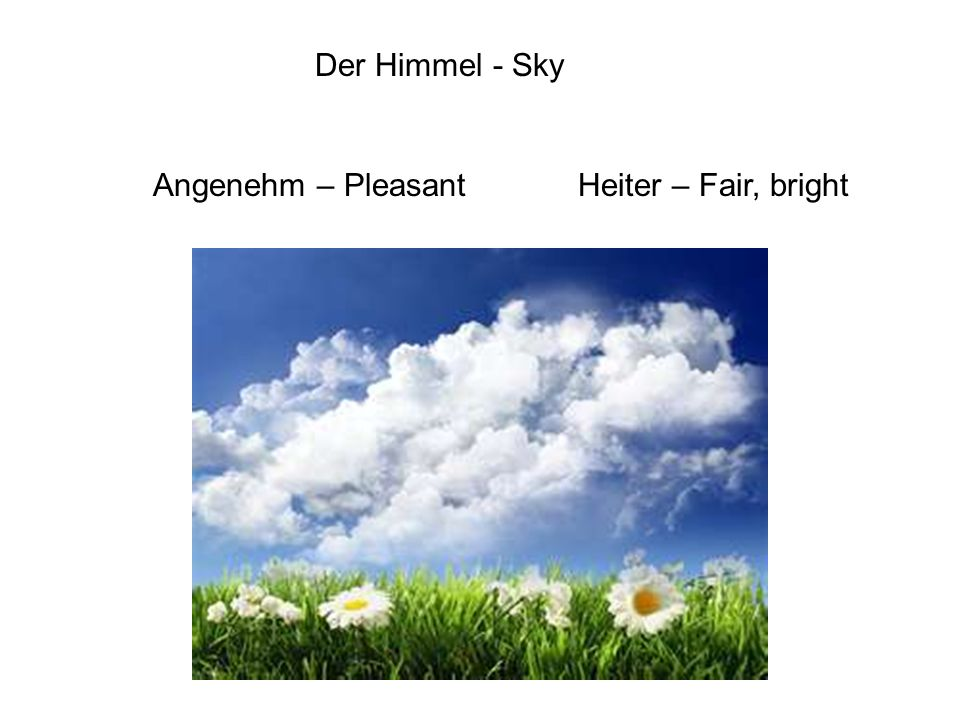Der Himmel - Sky Angenehm – PleasantHeiter – Fair, bright
