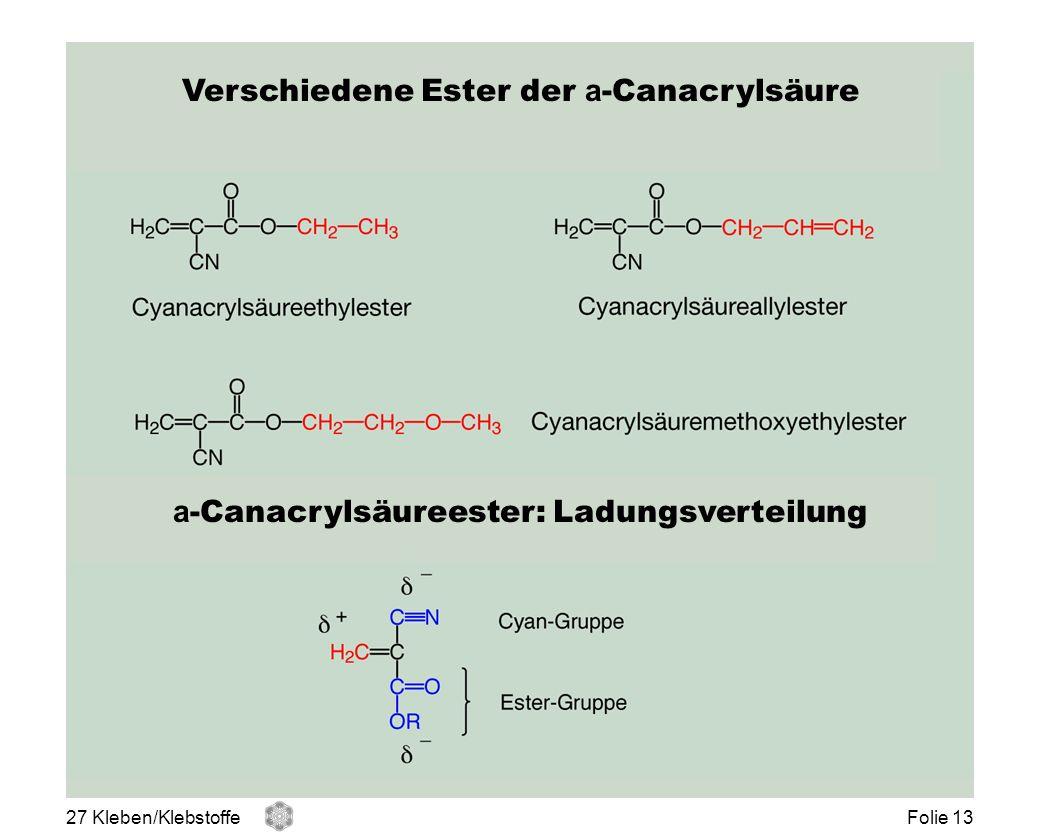 Verschiedene Ester der a -Canacrylsäure a -Canacrylsäureester: Ladungsverteilung 27 Kleben/KlebstoffeFolie 13