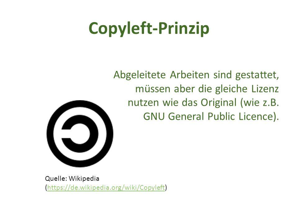 Copyleft-Prinzip Abgeleitete Arbeiten sind gestattet, müssen aber die gleiche Lizenz nutzen wie das Original (wie z.B.