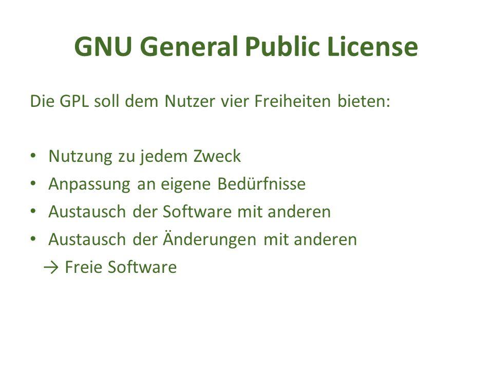 GNU General Public License Die GPL soll dem Nutzer vier Freiheiten bieten: Nutzung zu jedem Zweck Anpassung an eigene Bedürfnisse Austausch der Software mit anderen Austausch der Änderungen mit anderen → Freie Software