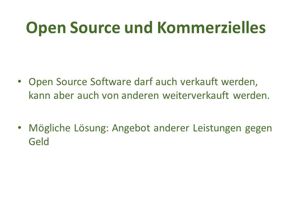 Open Source und Kommerzielles Open Source Software darf auch verkauft werden, kann aber auch von anderen weiterverkauft werden.