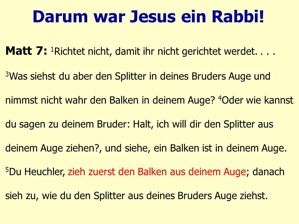Darum war Jesus ein Rabbi. Matt 7: 1 Richtet nicht, damit ihr nicht gerichtet werdet....