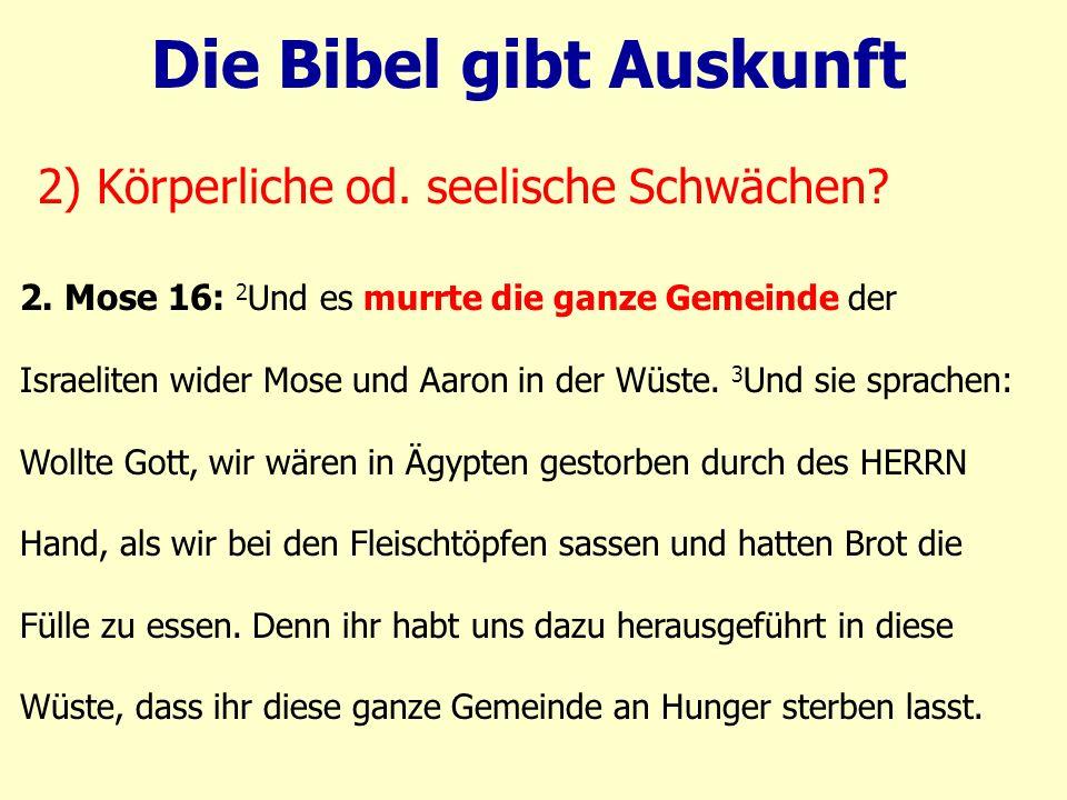 2. Mose 16: 2 Und es murrte die ganze Gemeinde der Israeliten wider Mose und Aaron in der Wüste.