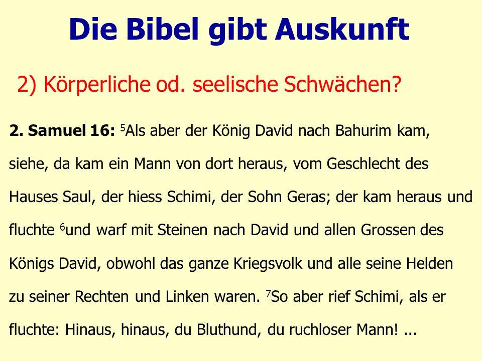 2. Samuel 16: 5 Als aber der König David nach Bahurim kam, siehe, da kam ein Mann von dort heraus, vom Geschlecht des Hauses Saul, der hiess Schimi, d
