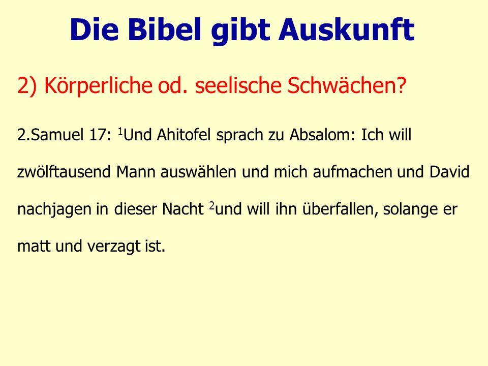 2.Samuel 17: 1 Und Ahitofel sprach zu Absalom: Ich will zwölftausend Mann auswählen und mich aufmachen und David nachjagen in dieser Nacht 2 und will ihn überfallen, solange er matt und verzagt ist.