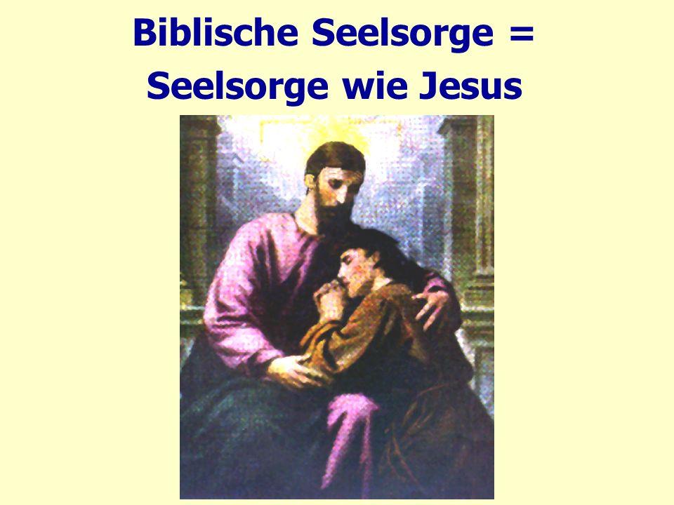 Biblische Seelsorge = Seelsorge wie Jesus