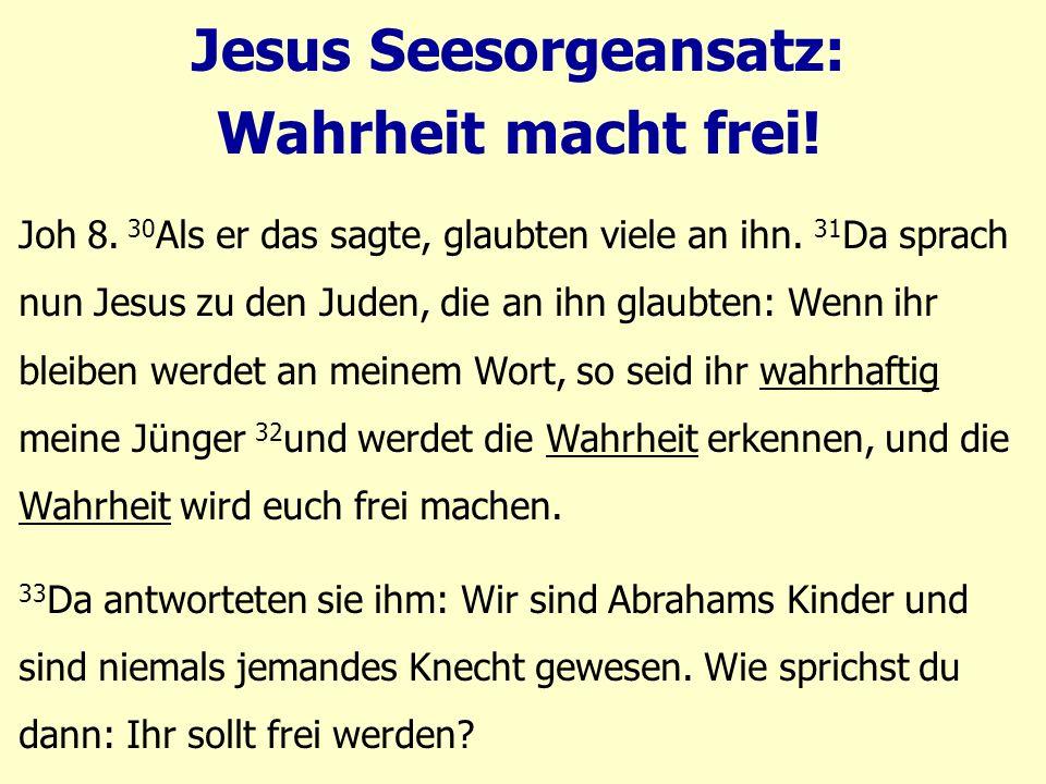 Jesus Seesorgeansatz: Wahrheit macht frei. Joh 8.