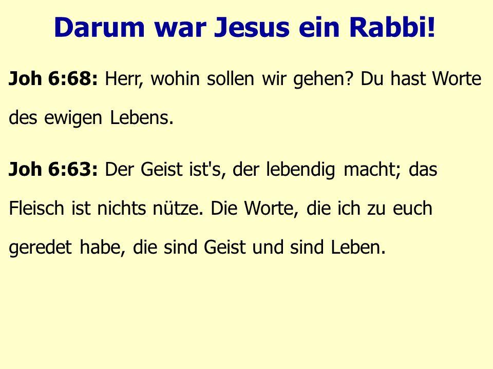 Darum war Jesus ein Rabbi. Joh 6:68: Herr, wohin sollen wir gehen.
