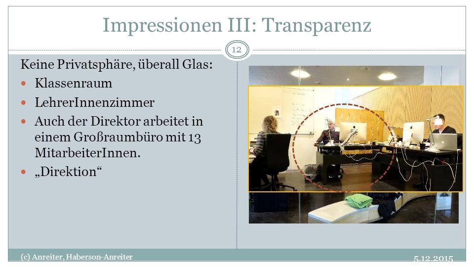 Impressionen III: Transparenz 5.12.2015 (c) Anreiter, Haberson-Anreiter 12 Keine Privatsphäre, überall Glas: Klassenraum LehrerInnenzimmer Auch der Direktor arbeitet in einem Großraumbüro mit 13 MitarbeiterInnen.