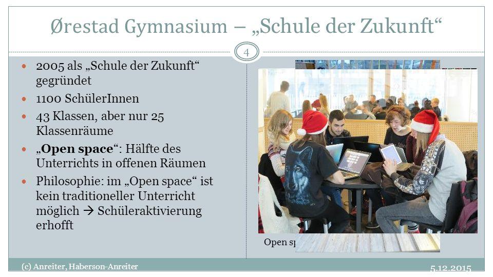 """5.12.2015 (c) Anreiter, Haberson-Anreiter 4 2005 als """"Schule der Zukunft"""" gegründet 1100 SchülerInnen 43 Klassen, aber nur 25 Klassenräume """"Open space"""