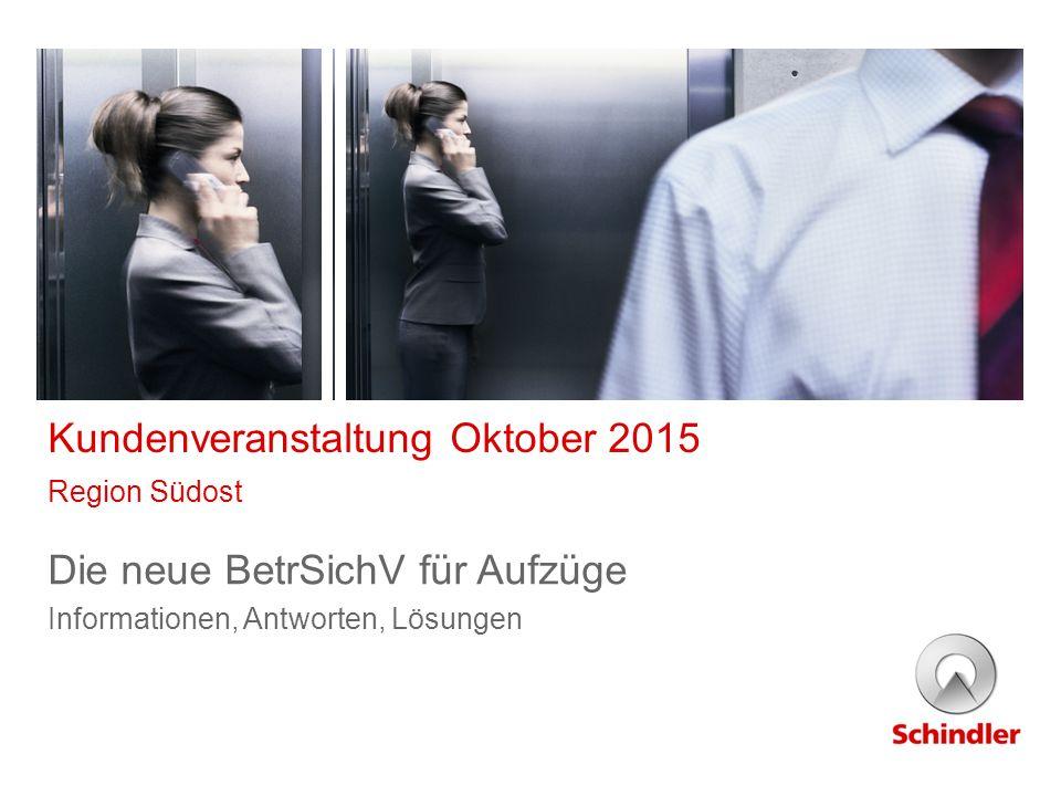 Kundenveranstaltung Oktober 2015 Region Südost Die neue BetrSichV für Aufzüge Informationen, Antworten, Lösungen