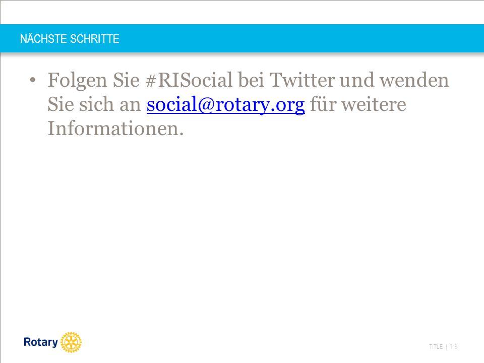 TITLE | 19 NÄCHSTE SCHRITTE Folgen Sie #RISocial bei Twitter und wenden Sie sich an social@rotary.org für weitere Informationen.social@rotary.org