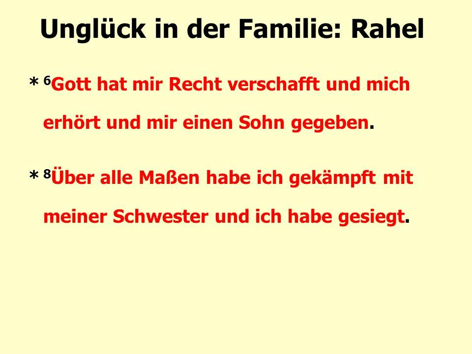 Unglück in der Familie: Rahel * 6 Gott hat mir Recht verschafft und mich erhört und mir einen Sohn gegeben. * 8 Über alle Maßen habe ich gekämpft mit