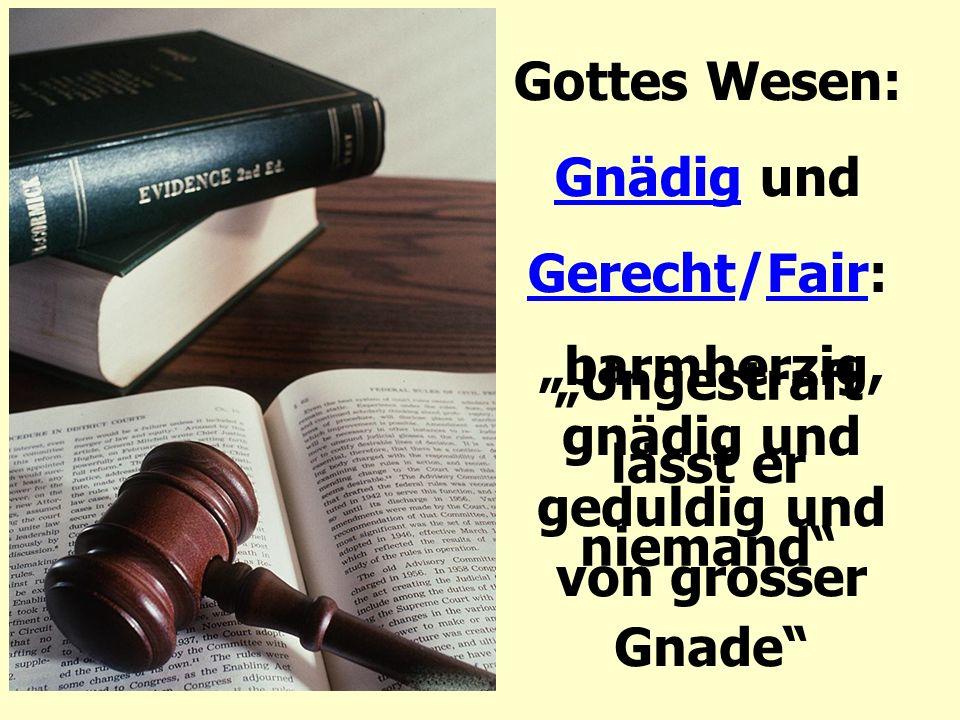 """Gottes Wesen: Gnädig und Gerecht/Fair: """"Ungestraft lässt er niemand"""" """"barmherzig, gnädig und geduldig und von grosser Gnade"""""""