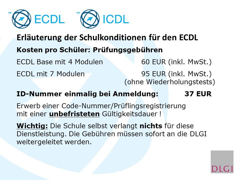 Erläuterung der Schulkonditionen für den ECDL Kosten pro Schüler: Prüfungsgebühren ECDL Base mit 4 Modulen 60 EUR (inkl. MwSt.) ECDL mit 7 Modulen 95