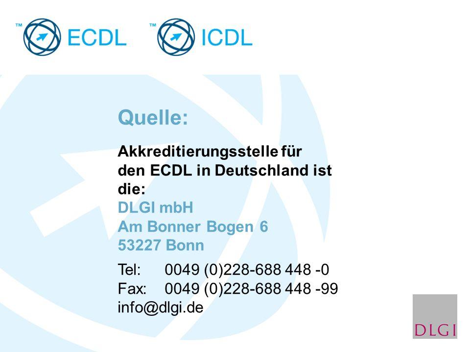 Akkreditierungsstelle für den ECDL in Deutschland ist die: DLGI mbH Am Bonner Bogen 6 53227 Bonn Tel: 0049 (0)228-688 448 -0 Fax:0049 (0)228-688 448 -99 info@dlgi.de Quelle: