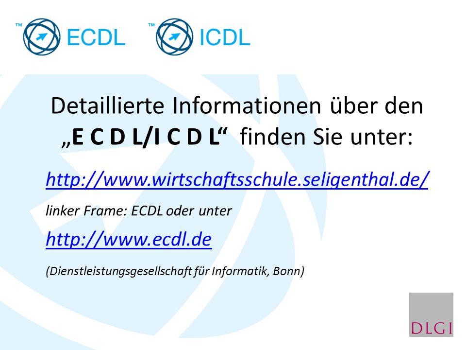 """Detaillierte Informationen über den """"E C D L/I C D L"""" finden Sie unter: http://www.wirtschaftsschule.seligenthal.de/ linker Frame: ECDL oder unter htt"""