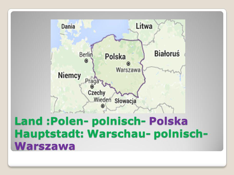Land :Polen- polnisch- Polska Hauptstadt: Warschau- polnisch- Warszawa