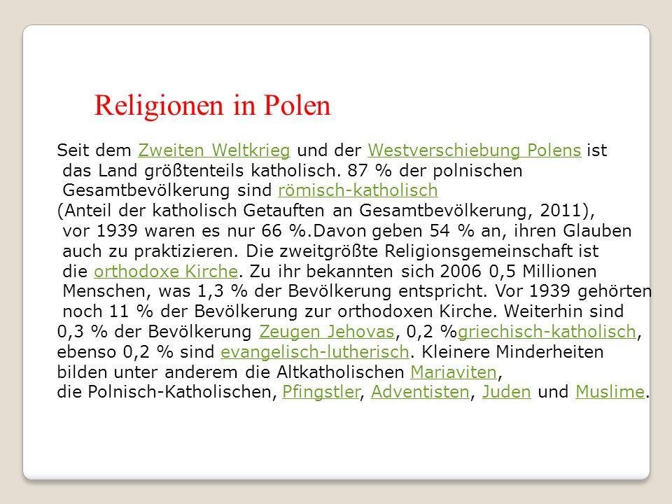Religionen in Polen Seit dem Zweiten Weltkrieg und der Westverschiebung Polens istZweiten WeltkriegWestverschiebung Polens das Land größtenteils katholisch.