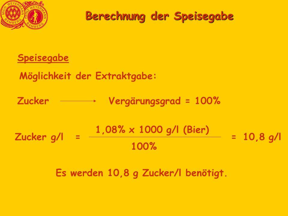 Berechnung der Speisegabe Berechnung der Speisegabe Speisegabe Möglichkeit der Extraktgabe: ZuckerVergärungsgrad = 100% Zucker g/l= 1,08% x 1000 g/l (Bier) 100% =10,8 g/l Es werden 10,8 g Zucker/l benötigt.