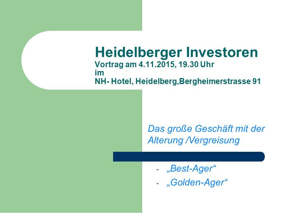 """Das große Geschäft mit der Alterung /Vergreisung - """"Best-Ager - """"Golden-Ager Heidelberger Investoren Vortrag am 4.11.2015, 19.30 Uhr im NH- Hotel, Heidelberg,Bergheimerstrasse 91"""