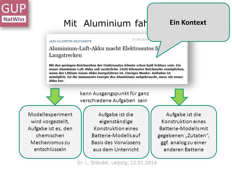 Mit Aluminium fahren? Dr. L. Stäudel, Leipzig, 12.01.2016 kann Ausgangspunkt für ganz verschiedene Aufgaben sein Modellexperiment wird vorgestellt, Au