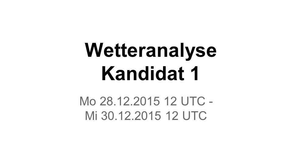 Wetteranalyse Kandidat 1 Mo 28.12.2015 12 UTC - Mi 30.12.2015 12 UTC