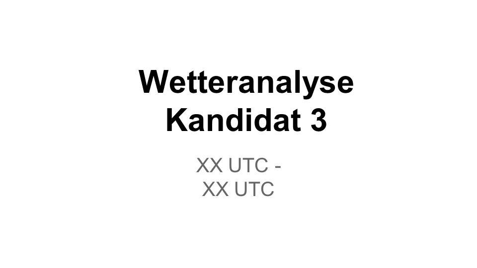 Wetteranalyse Kandidat 3 XX UTC - XX UTC