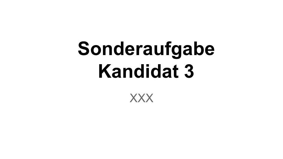 Sonderaufgabe Kandidat 3 XXX