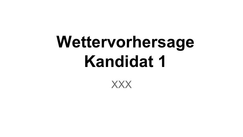 Wettervorhersage Kandidat 1 XXX