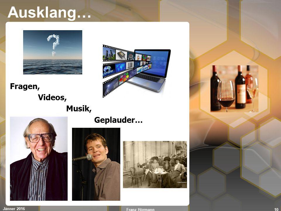 Ausklang… Fragen, Videos, Musik, Geplauder… Jänner 2016 10Franz Hörmann