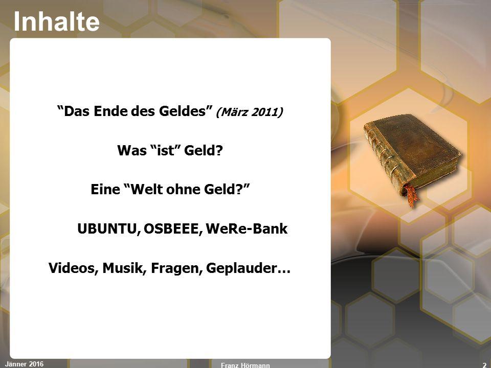 """Inhalte """"Das Ende des Geldes"""" (März 2011) Was """"ist"""" Geld? Eine """"Welt ohne Geld?"""" UBUNTU, OSBEEE, WeRe-Bank Videos, Musik, Fragen, Geplauder… Jänner 20"""