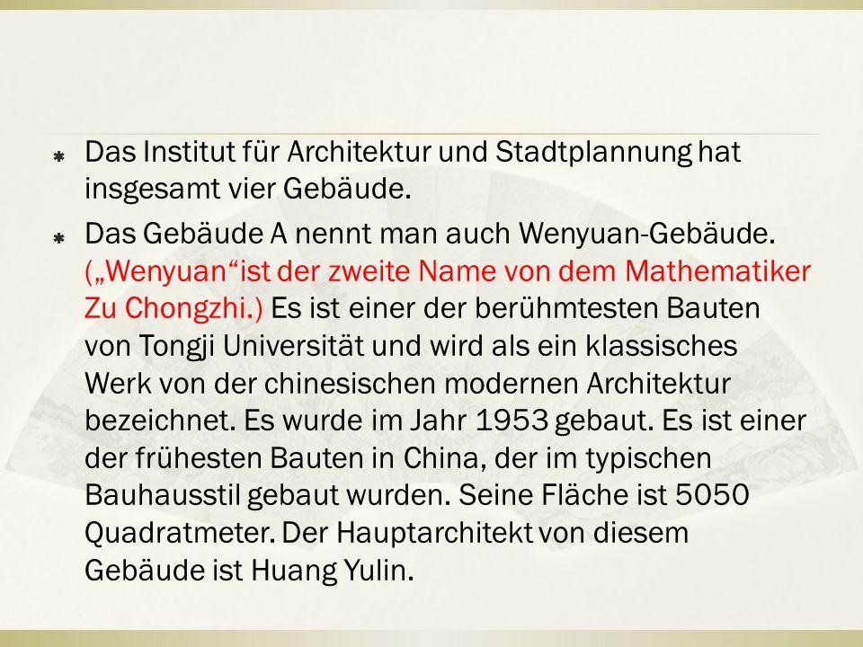""" Das Institut für Architektur und Stadtplannung hat insgesamt vier Gebäude.  Das Gebäude A nennt man auch Wenyuan-Gebäude. (""""Wenyuan""""ist der zweite"""